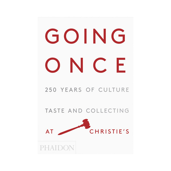 Going Once 250 years of culture, taste and collections at Christies. Phaidon