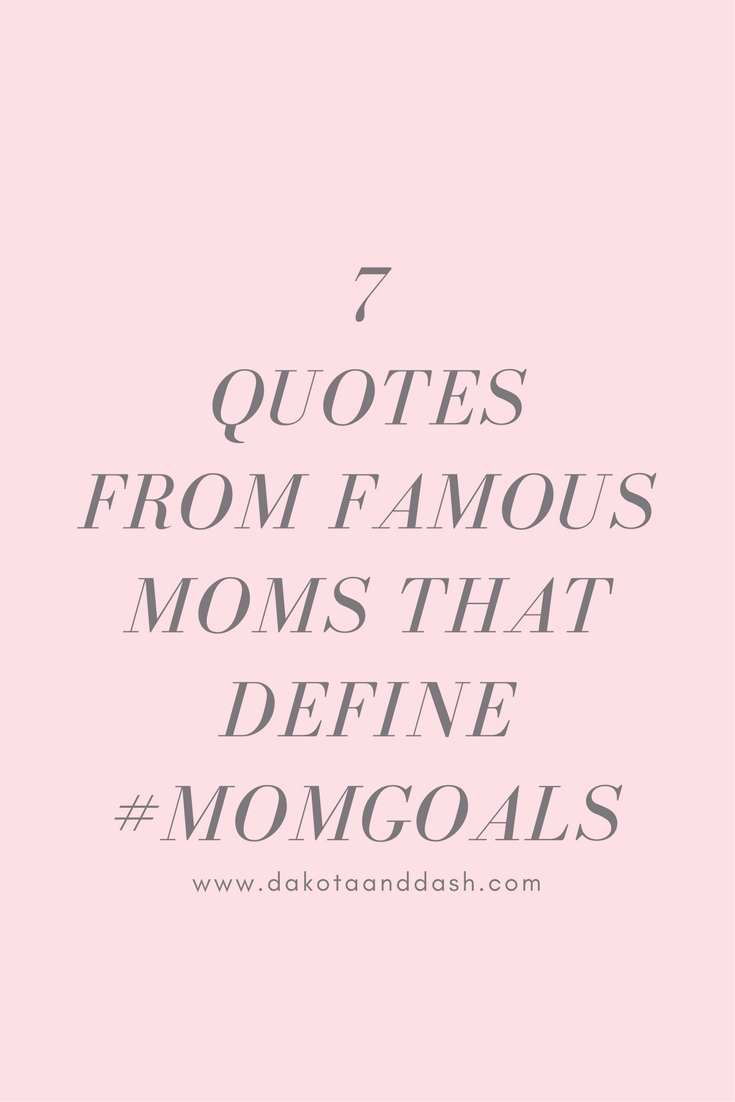 Quotes For Moms 7 Quotes From Famous Moms That Basically Define Momgoals  Dakota