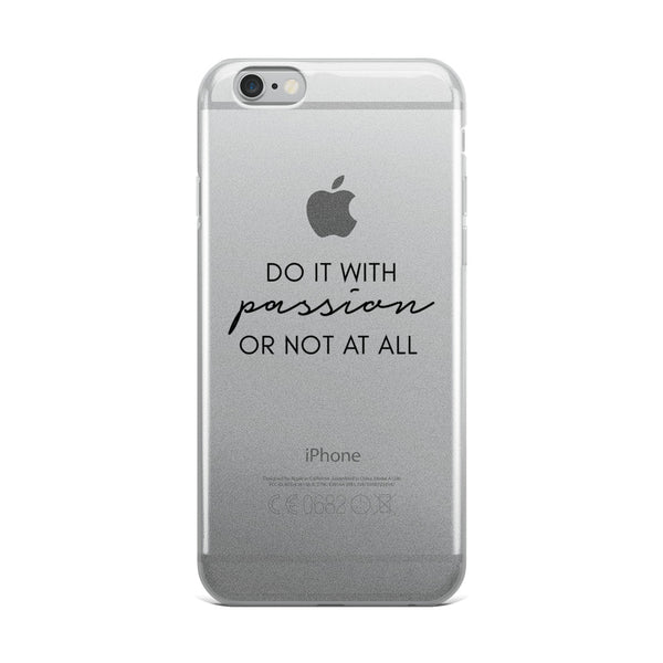 Do it With Passion or Not at All iPhone 5/5s/Se, 6/6s, 6/6s Plus Case