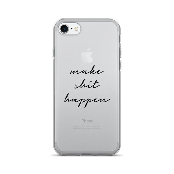 Make Shit Happen iPhone 7/7 Plus Case