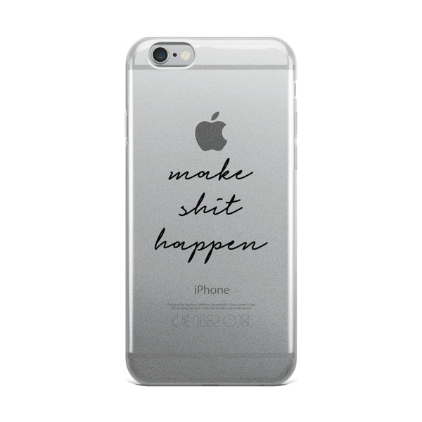 Make Shit Happen iPhone 5/5s/Se, 6/6s, 6/6s Plus Case