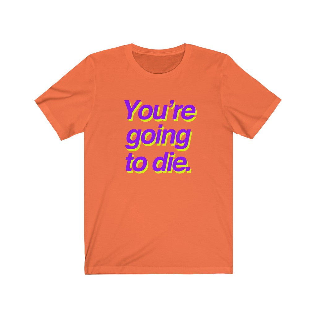 You're Going To Die (Shirt)