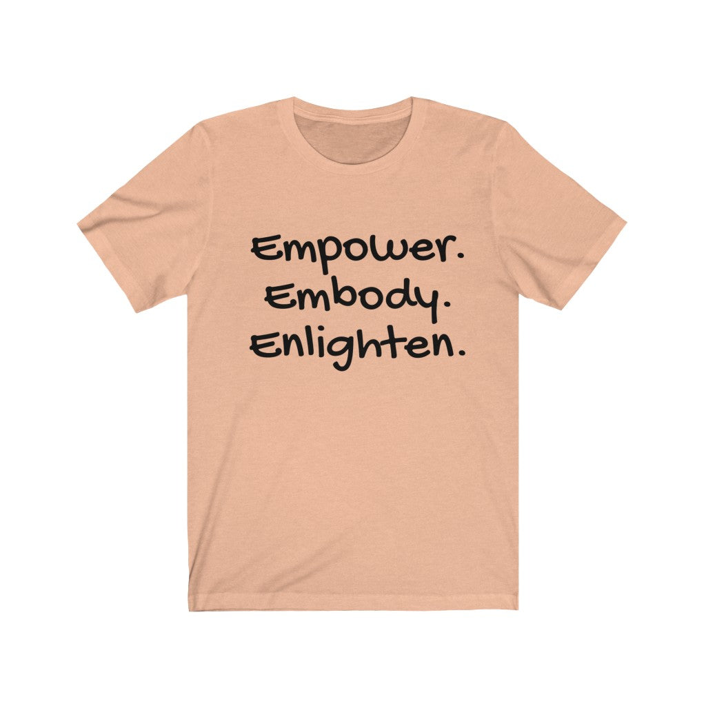 Empower. Embody. Enlighten. (Shirt)