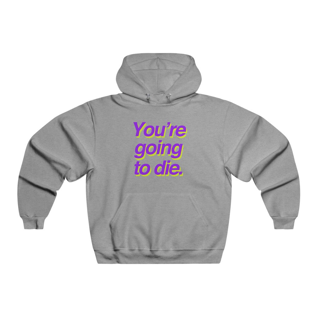 You're Going to Die (Hoodie)