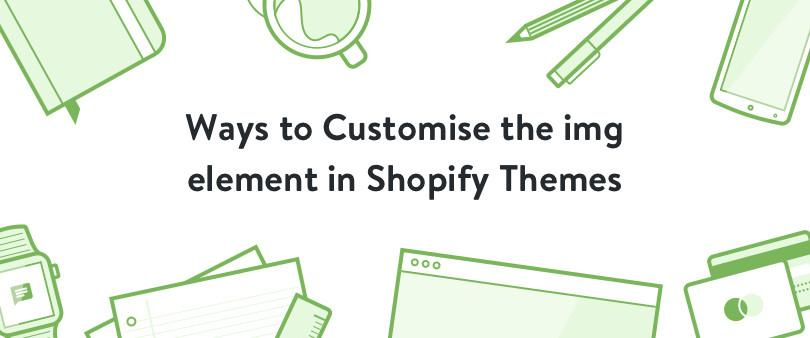 Ways to Customize the img element in Shopify Themes