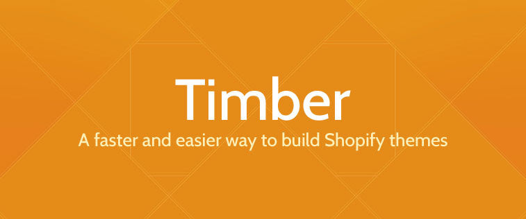 Why We Created Timber, Shopify's Theme Framework (& Why You Should Use It)