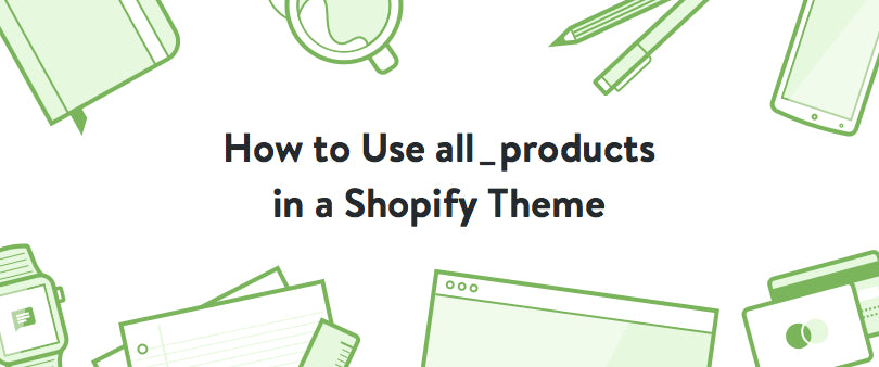 How to Use all_products in a Shopify Theme