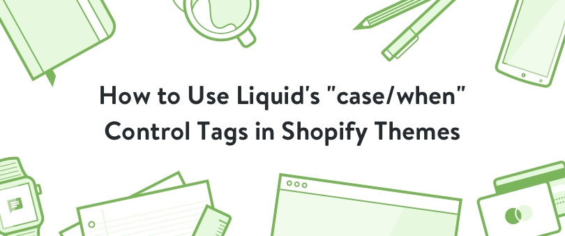 "How to Use Liquid's ""case/when"" Control Tags in Shopify Themes"