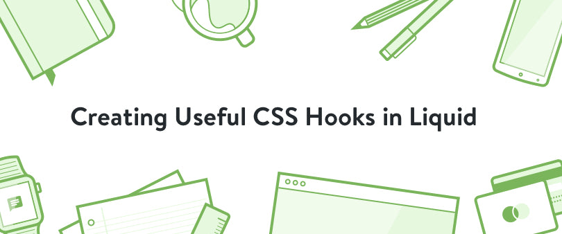 Creating Useful CSS Hooks in Liquid