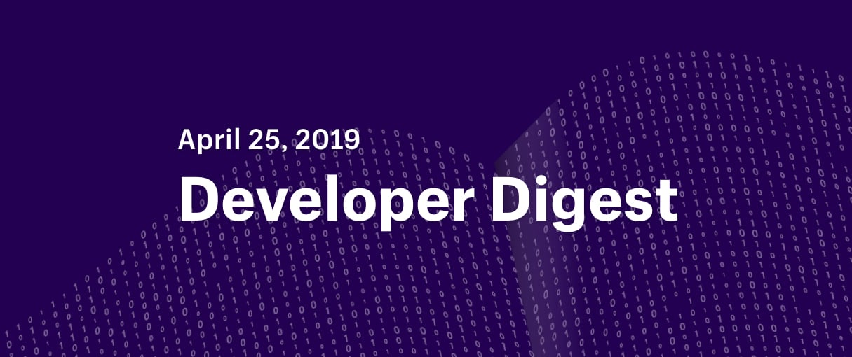 Developer Digest: April 25, 2019