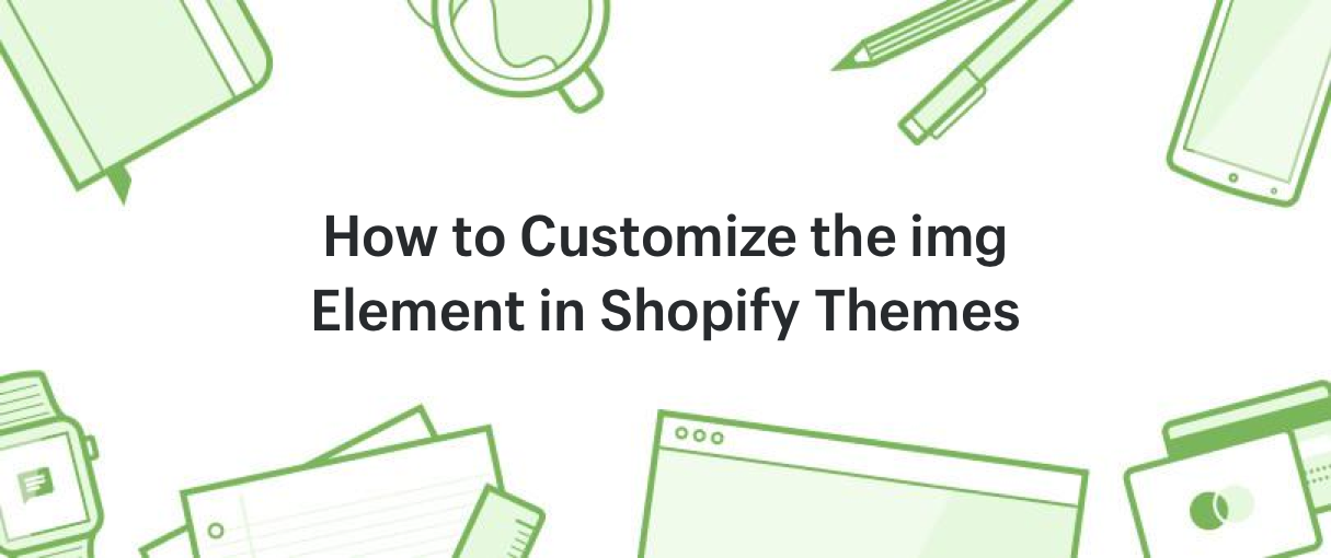 How to Customize the img Element in Shopify Themes