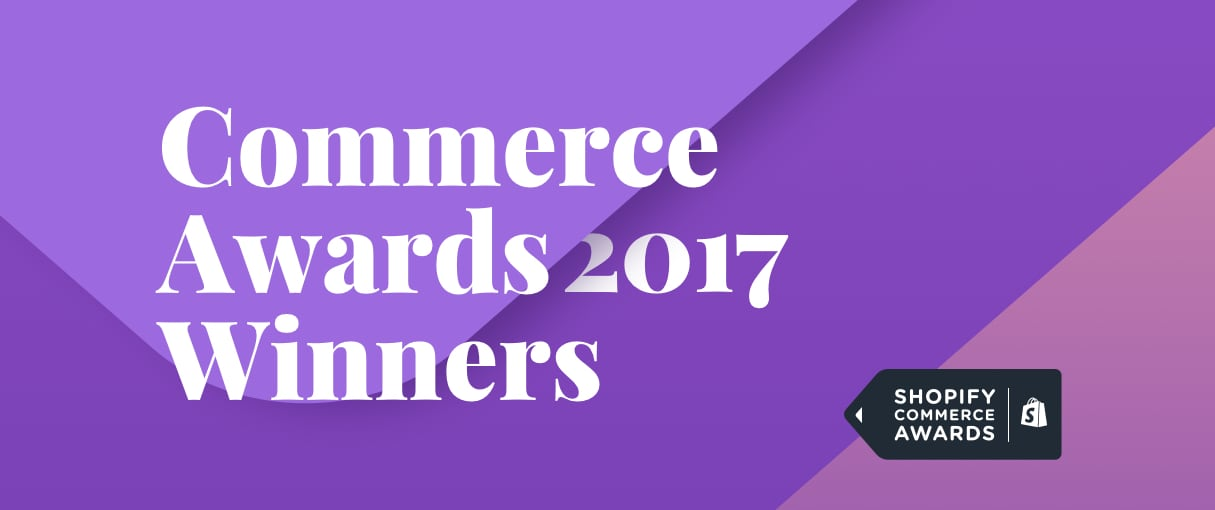 Announcing the Winners of the 2017 Shopify Commerce Awards