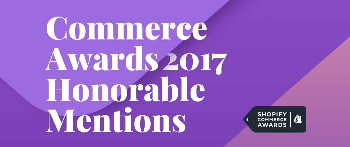 The 2017 Shopify Commerce Awards — Apps and Development Honorable Mentions