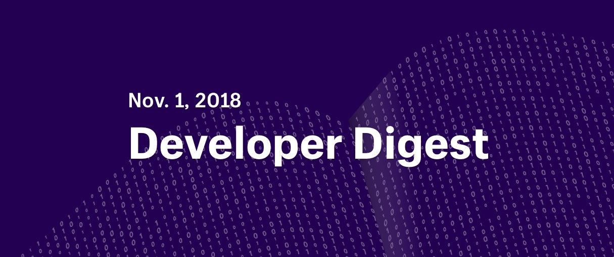 Developer Digest: Nov. 1, 2018