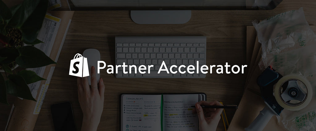 Introducing the Next Shopify Partner Accelerator