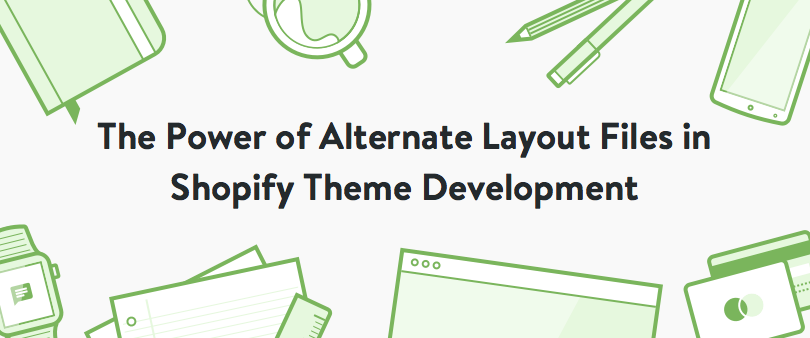 The Power of Alternate Layout Files in Shopify Theme Development