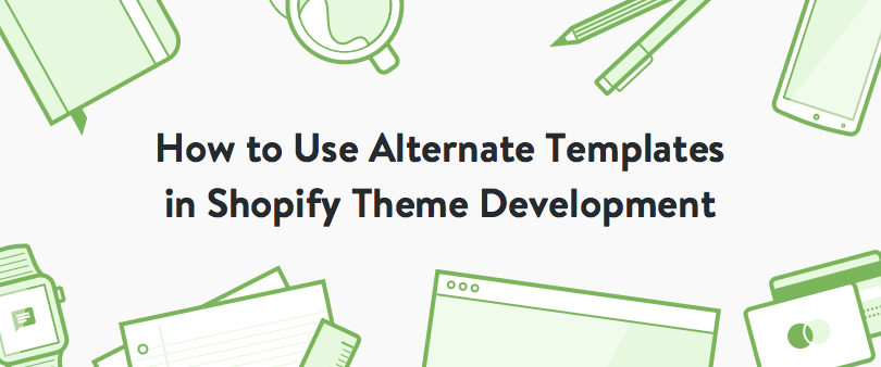 How to Use Alternate Templates in Shopify Theme Development