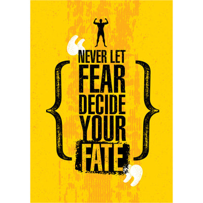 Never Let Fear Decide Your Fate!