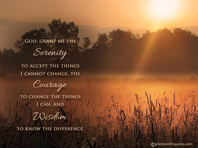 The Serenity Prayer - your attitude is everything.