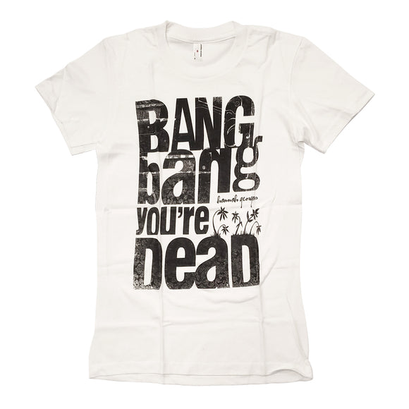 Bang Bang You're Dead White T-shirt