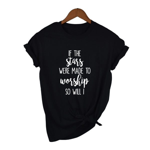 If The Stars Were Made To Worship So Will I T-Shirt