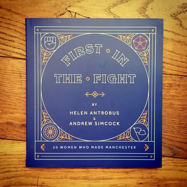First in the Fight: 20 Women Who Made Manchester book by Helen Antrobus and Andrew Simcock | Image courtesy of People's History Museum shop