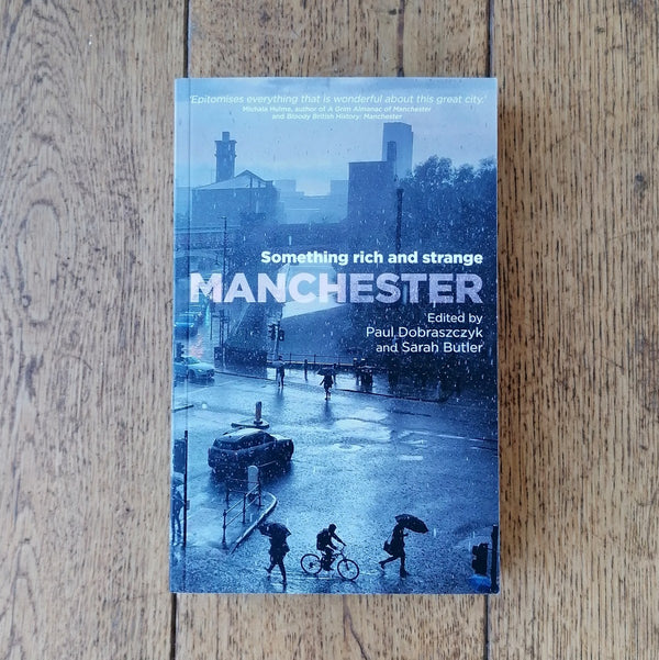 Manchester: Something Rich and Strange, edited by Paul Dobraszczyk and Sarah Butler | Image courtesy of People's History Museum shop