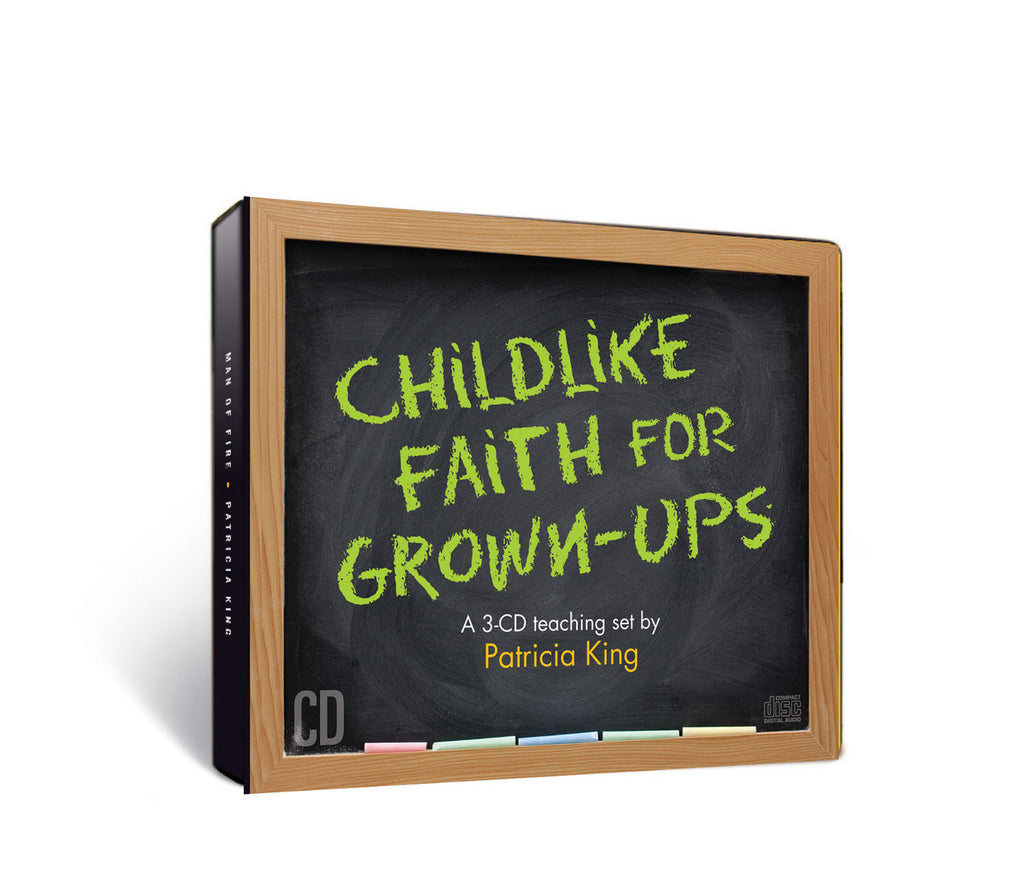 Childlike Faith for Grown-Ups - Patricia King - MP3 Teaching