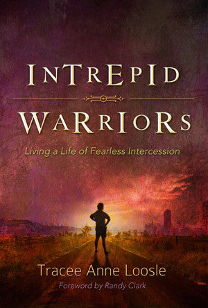 Intrepid Warriors: Living a Life of Fearless Intercession - Tracee Anne Loosle - Ebook