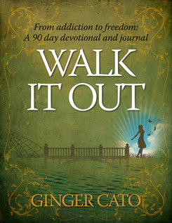 Walk it Out: From Addiction to Freedom - Ginger Cato - Ebook