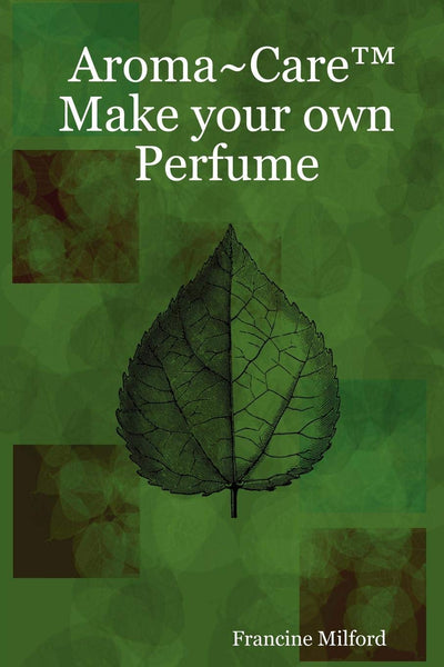 Aroma~Care™ eBook - How to Make Your Own Perfume