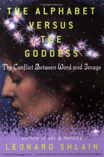 """The Alphabet Versus the Goddess"" by Leonard Shlain"