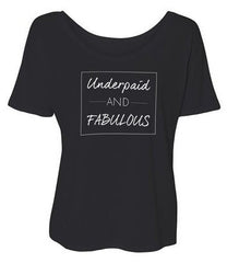 Underpaid & Fabulous - Slouchy T-shirt (Black)