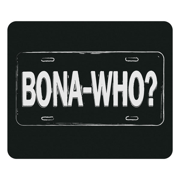 Bona Who? Mouse Pad
