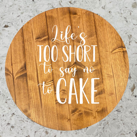 Life's Too Short to Say No to Cake