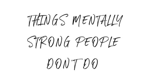 "Script text "" things that mentally strong people do"""