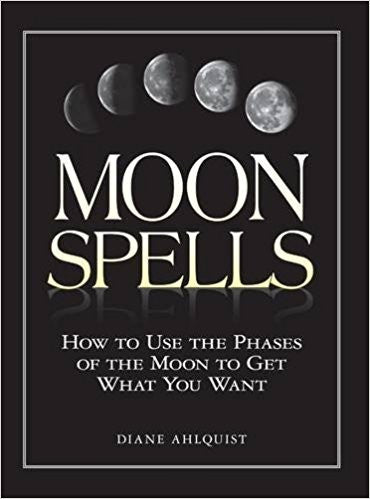 Moon Spells: How to Use the Phases of the Moon to Get What You Want - DeadRockers