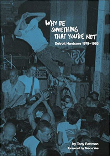 Why Be Something That You're Not: Detroit Hardcore 1979-1985 Book