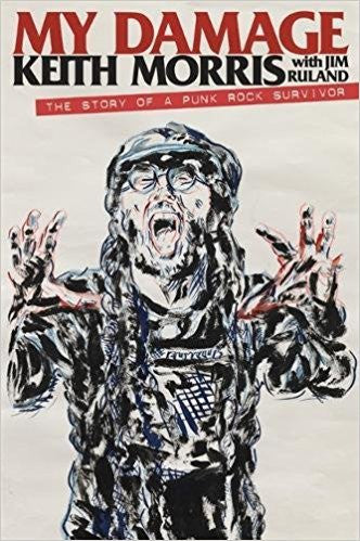 My Damage: The Story of a Punk Rock Survivor By Keith Morris