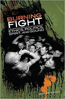 Burning Fight: The Nineties Hardcore Revolution In Ethics, Politics, Spirit, And Sound - DeadRockers