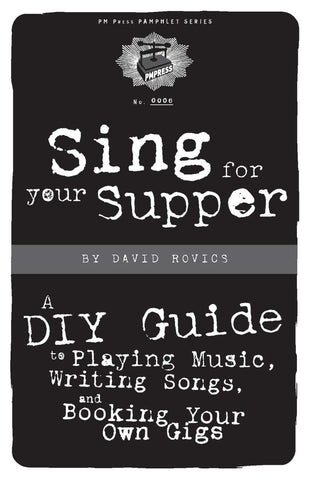Sing for Your Supper: A DIY Guide to Playing Music, Writing Songs, and Booking Your Own Gigs - DeadRockers