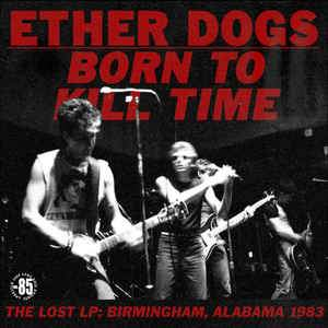 Ether Dogs ‎- Born To Kill Time LP