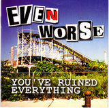 Even Worse ‎- You've Ruined Everything CD