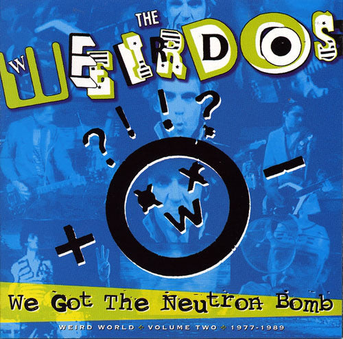The Weirdos - We Got the Neutron Bomb Weird World Volume 2 1977-1989 LP