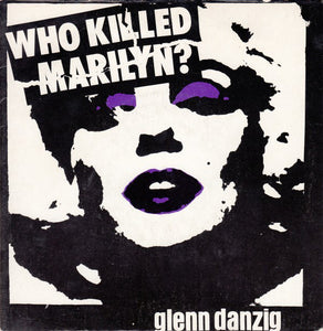 "Glenn Danzig - Who Killed Marilyn? 7"" - DeadRockers"