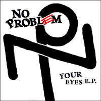 No Problem - Your Eyes E.P. 7