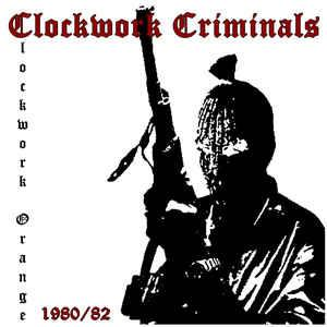 Clockwork Criminals - Clockwork Orange 1980/82 LP
