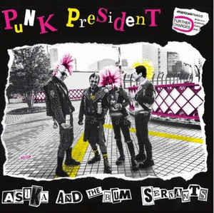 Asuka And The Bum Servants - Punk President 7