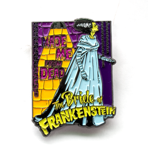 Bride of Frankenstein Made Me From Dead Enamel Pin