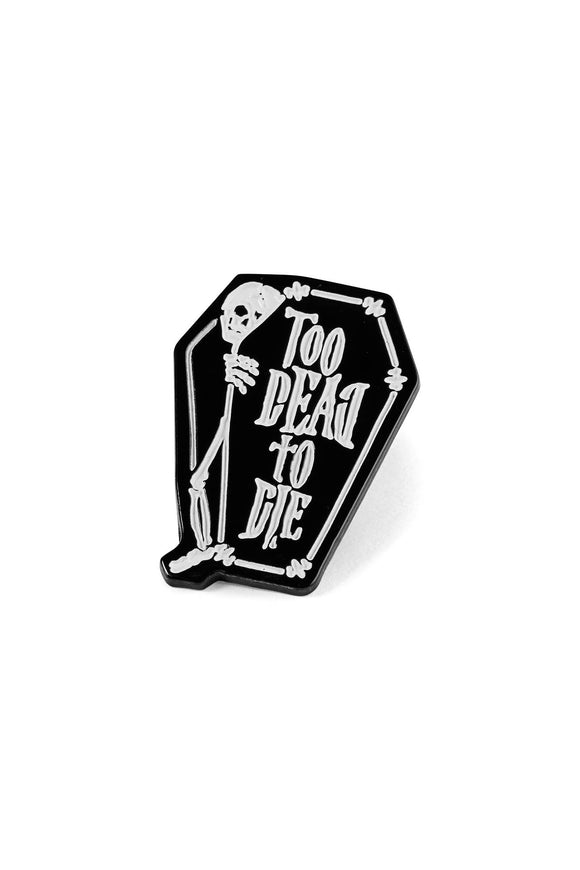 Too Dead Coffin Enamel Pin